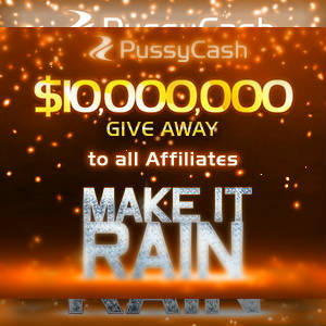 Graphics sizzle to announce Pussycash ten-million dollar giveaway to all affiliates.