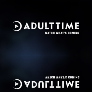 "A moody, mysterious graphic for the Adult Time network, subheaded by ""Watch What's Coming""."