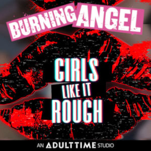 A logo mashup with Burning Angel, The Girls Like It Rough title and Adult Time backed by a large pair of black & red lips.