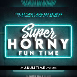 Graphic ad for the new live Super Horny Fun Time series, all written like a hot blue neon sign, with the Adult Time logo below.